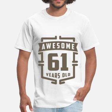 61 Years Old Birthday Awesome 61 Years Old - Men's T-Shirt