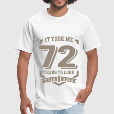 It Took Me 72 Years - Men's T-Shirt
