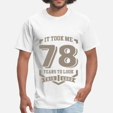 78 Years Old It Took Me 78 Years - Men's T-Shirt