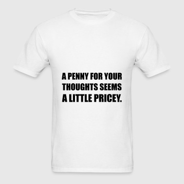 Penny For Thoughts Pricey - Men's T-Shirt