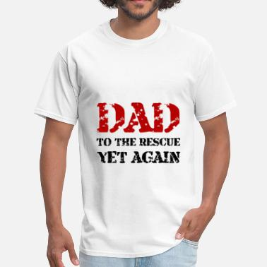 Rescue Daddy Dad To The Rescue - Men's T-Shirt