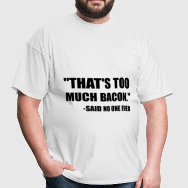 Too Much Bacon Said - Men's T-Shirt