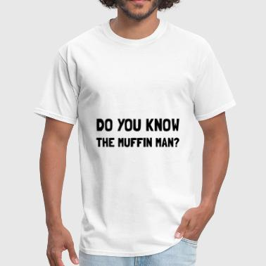 Do You Know Muffin Man - Men's T-Shirt