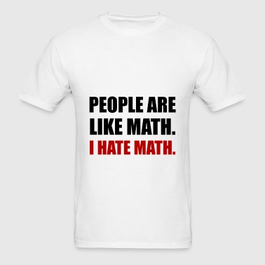 People Are Like Hate Math - Men's T-Shirt