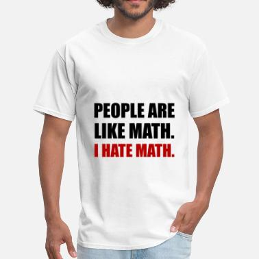 People Are Like Math People Are Like Hate Math - Men's T-Shirt