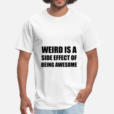 Awkward Weird Geek Weird Side Effect Being A - Men's T-Shirt