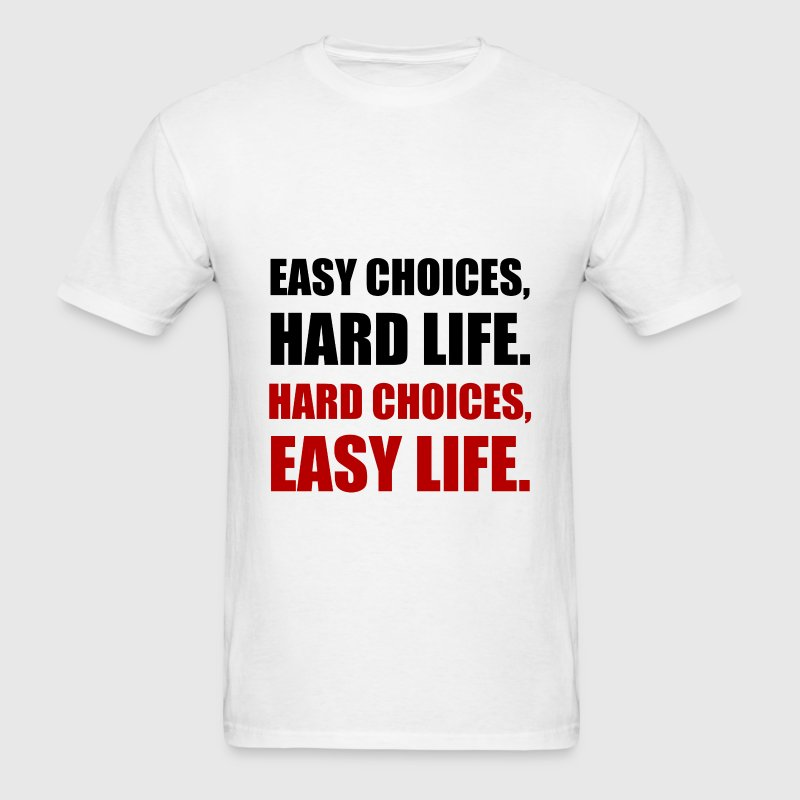 Easy Choices Hard Life - Men's T-Shirt