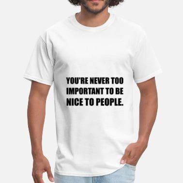Too Nice Never Too Important Nice - Men's T-Shirt