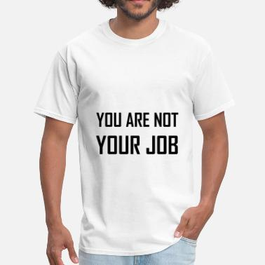 4xl Boss You Are Not Your Job - Men's T-Shirt