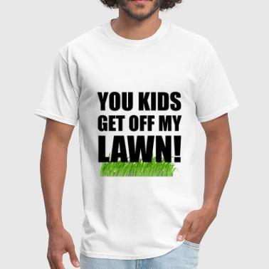 You Kids Get Off My Lawn - Men's T-Shirt