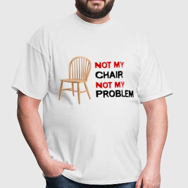 Not My Chair, Not My Problem - Men's T-Shirt