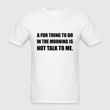Fun Thing Morning Not Tal - Men's T-Shirt