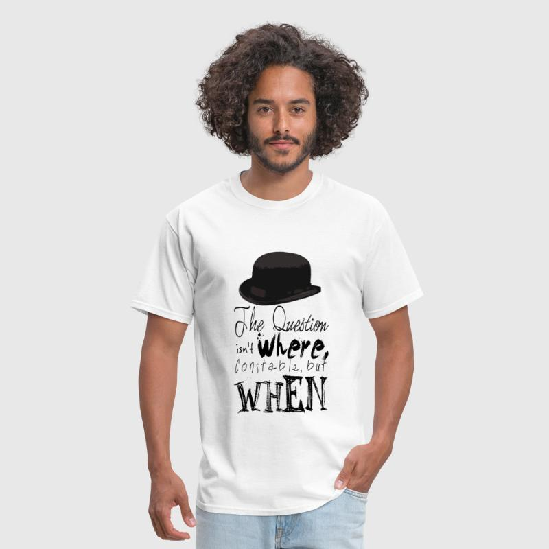 The Question isn't where Constable, but When. - Men's T-Shirt