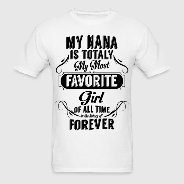 My Nana Is Totally My Most Favorite Girl - Men's T-Shirt