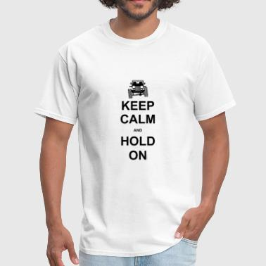 Offroad Quotes Keep Calm and Hold On - Off Road Jeep - Men's T-Shirt