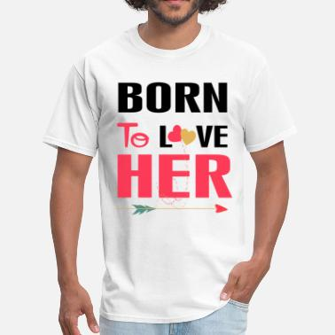 ....Born To Love Her - Men's T-Shirt