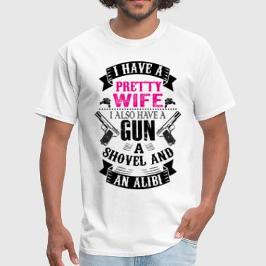 I Have a Pretty Wife I Also Have a Gun a Shovel a - Men's T-Shirt