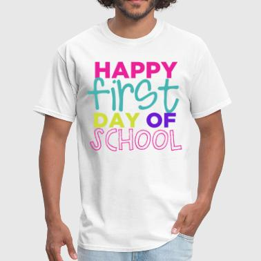 First Day Of School Happy First Day of School - Men's T-Shirt