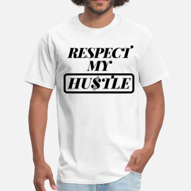 Respect Hustle Respect My Hustle - Men's T-Shirt