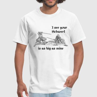 I see your Schwert is as big as mine - Men's T-Shirt