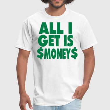 ALL I GET IS MONEY - Men's T-Shirt