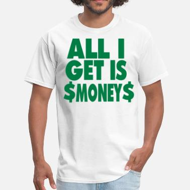 Dih ALL I GET IS MONEY - Men's T-Shirt