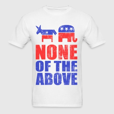 None of the Above - Men's T-Shirt