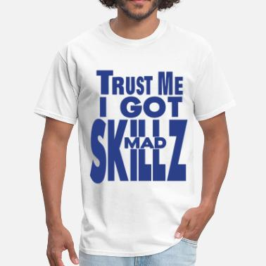 Skillz TRUST ME I GOT MAD SKILLZ - Men's T-Shirt