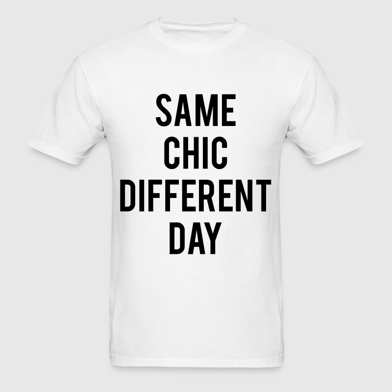 Same Chic Different Day  - Men's T-Shirt