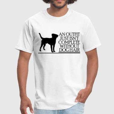 an outfit just isn't complete without dog hair - Men's T-Shirt