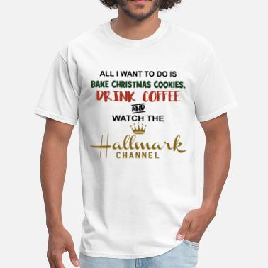 Bake All i want to do is bake christmas cookies drink c - Men's T-Shirt