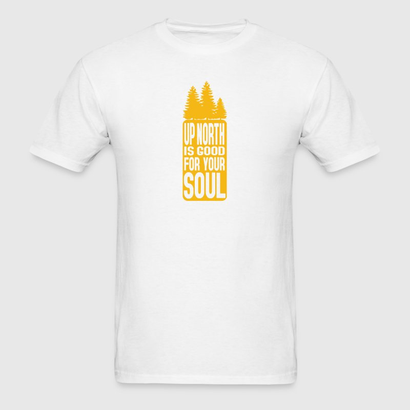 Up North Is Good For Your Soul - Men's T-Shirt