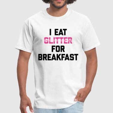 Eat Glitter Breakfast Funny Quote - Men's T-Shirt