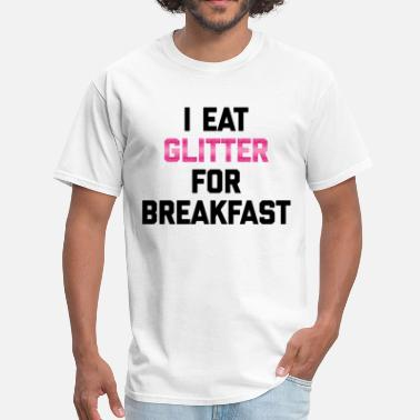 Breakfast Quotes Eat Glitter Breakfast Funny Quote - Men's T-Shirt