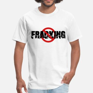 Anti-fracking No Fracking - Men's T-Shirt