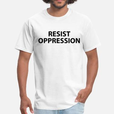 Oppression RESIST OPPRESSION - Men's T-Shirt