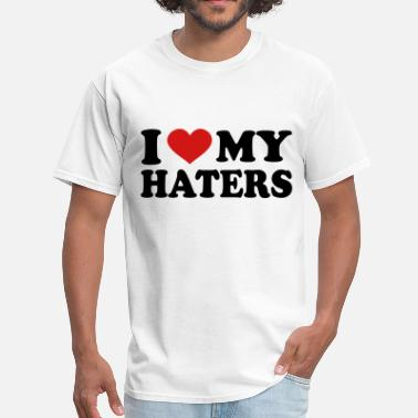 I Love My Haters I Love My haters - Men's T-Shirt
