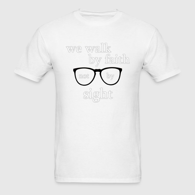 Walk By Faith Not By Sight - Glasses - Men's T-Shirt