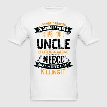 Super Cool Uncle Of A Freaking Awesome Niece - Men's T-Shirt