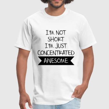 Concentration Jokes I'M NOT SHORT I'M JUST CONCENTRATED AWESOME - Men's T-Shirt