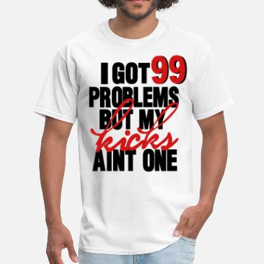 99 I GOT 99 PROBLEMS BUT MY KICKS AIN'T ONE - Men's T-Shirt