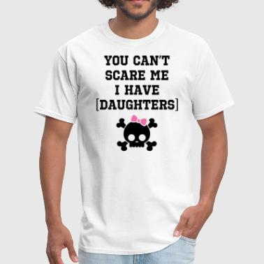 You Ca't Scare me i have daughters - Men's T-Shirt