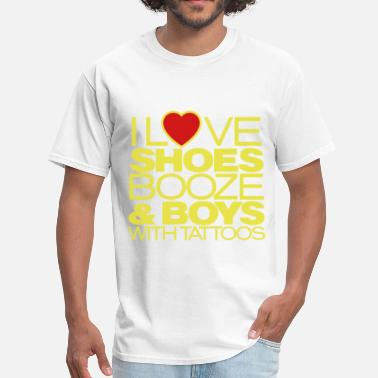 I Love Shoes Booze And Bears With Tattoos I LOVE SHOES BOOZE AND BOYS WITH TATTOOS - Men's T-Shirt