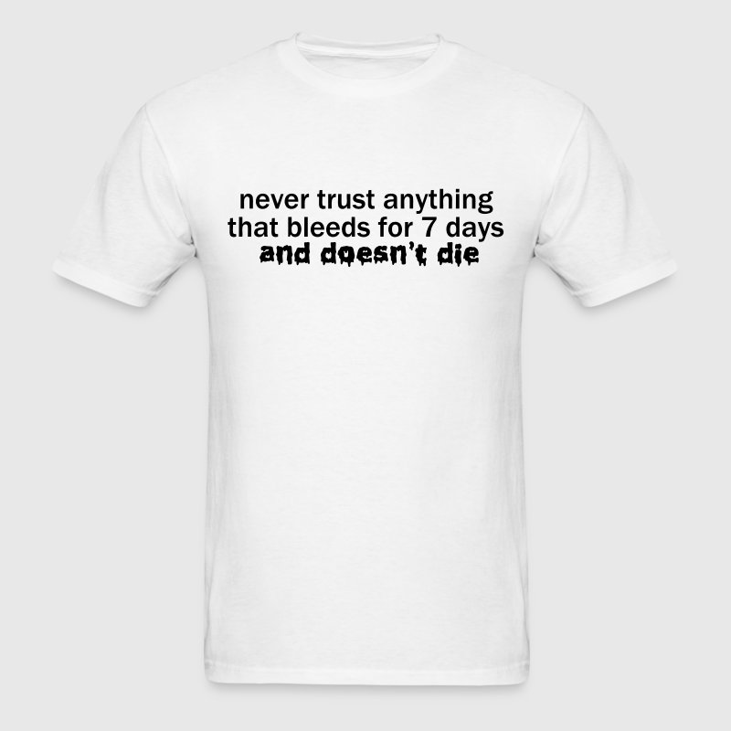 Never Trust Anything that Bleeds for 7 Days VECTOR - Men's T-Shirt