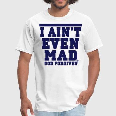 Formed I AIN'T EVEN MAD GOD FORGIVES - Men's T-Shirt