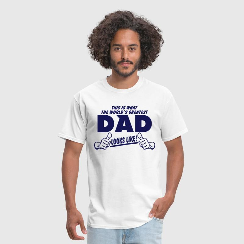 THIS IS WHAT THE WORLDS GREATEST DAD LOOKS LIKE - Men's T-Shirt