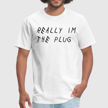 Really I'm The Plug Shirt - Men's T-Shirt