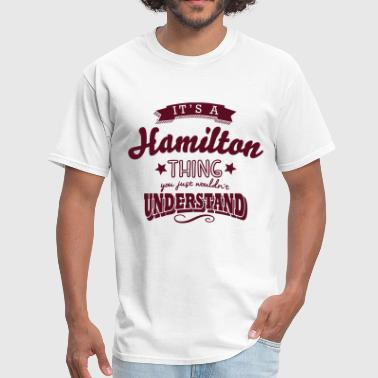 Hamilton Name its a hamilton name surname thing - Men's T-Shirt