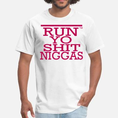 My Nigga RUN YO SHIT NIGGAS - Men's T-Shirt
