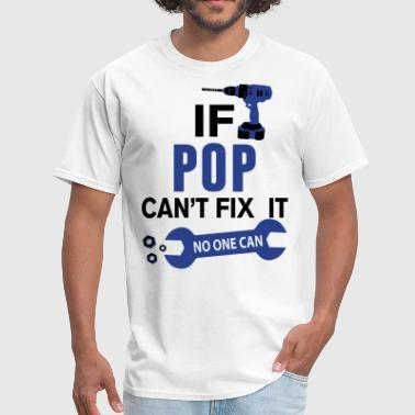 Handy Pops  If Pop Can't Fix It No One Can - Men's T-Shirt